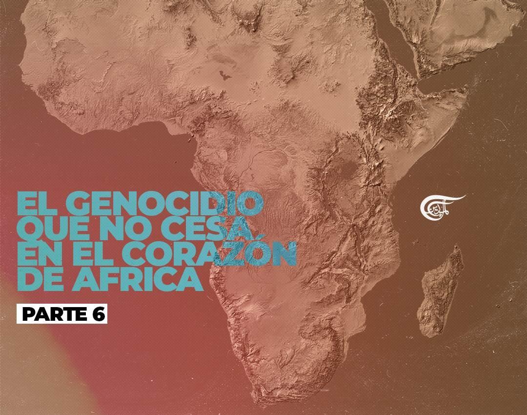 El genocidio que no cesa en el corazón de África (Parte 6)
